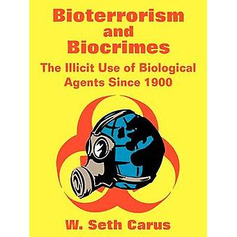 Bioterrorism and Biocrimes The Illicit Use of Biological Agents Since 1900 by Carus & W. Seth