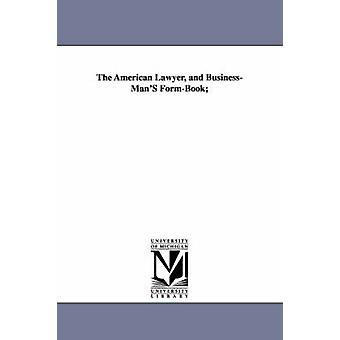 The American Lawyer and BusinessManS FormBook by Beadle & Delos White.