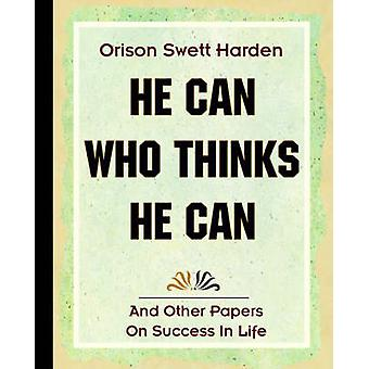 He Can Who Thinks He Can 1908 by Harden & Orison Swett
