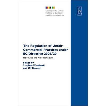 The Regulation of Unfair Commercial Practices Under EC Directive 200529 New Rules and New Techniques by Weatherill & Stephen