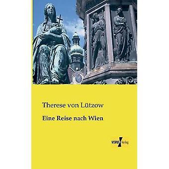 Eine Reise Nach Wien by Lutzow & Therese Von