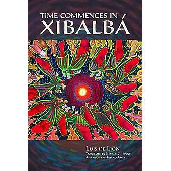 Time Commences in Xibalba by Luis De Lion - Nathan C. Henne - 9780816