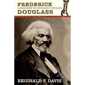 Frederick Douglass - Precurson to Lib Theology by Reginald F. Davis -