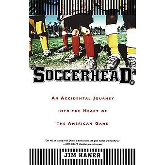 Soccerhead - An Accidental Journey Into the Heart of the American Game