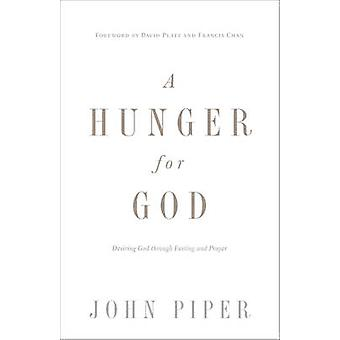 A Hunger for God - Desiring God Through Fasting and Prayer (New editio