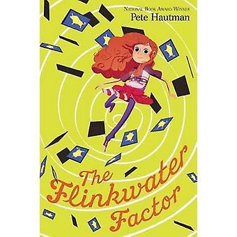 The Flinkwater Factor by Pete Hautman - 9781481432511 Book