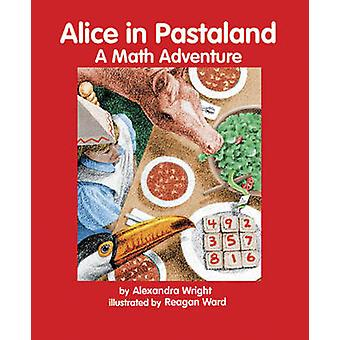 Alice in Pastaland - A Math Adventure by Alexandra Wright - Reagan Wor