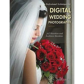 Professional Techniques for Digital Wedding Photography 2ed (2nd New