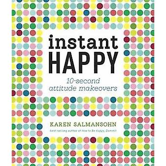 Instant Happy - 10-Second Attitude Makeovers by Karen Salmansohn - 978