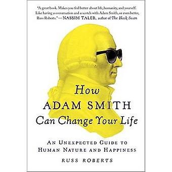 How Adam Smith Can Change Your Life - An Unexpected Guide to Human Nat
