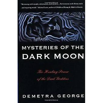 Mysteries of the Dark Moon - The Healing Power of the Dark Goddess by