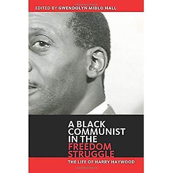 Black Communist in the Freedom Struggle: The Life of Harry Haywood