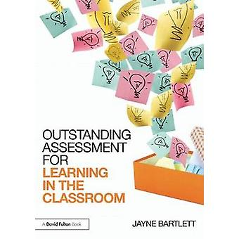 Outstanding Assessment for Learning in the Classroom by Jayne Bartlett