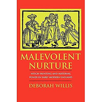 Malevolent Nurture: Witch-Hunting and Maternal Power in Early Modern England (en anglais)