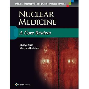 Nuclear Medicine: A Core Review (Paperback) by Shah Chirayu Bradshaw Marques