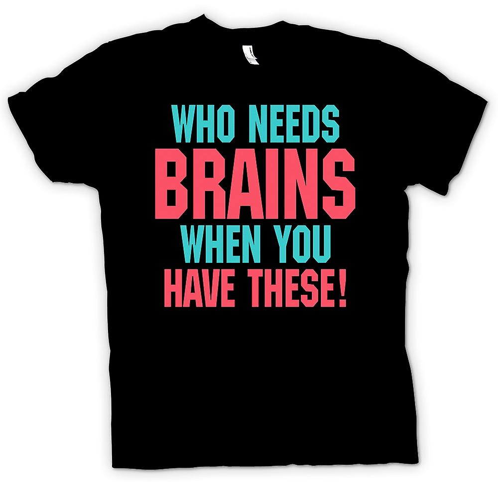 Mens T-shirt - Who needs brains when you have these!