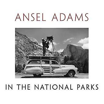 Ansel Adams in the National Parks - Photographs from America's Wild Pl