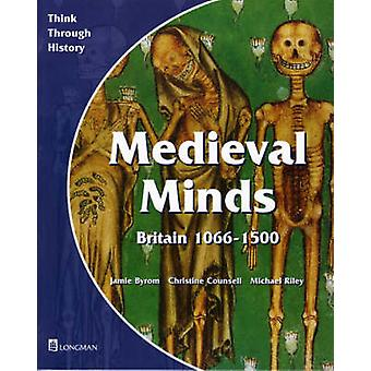 Medieval Minds Pupil's Book Britain 1066-1500 by Jamie Byrom - Christ