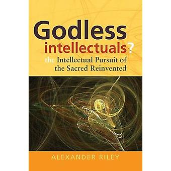 Godless Intellectuals? - The Intellectual Pursuit of the Sacred Reinve