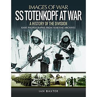 SS トーテンコープ師団 - イアン ・ バクスターによる除算の歴史 - 戦争で