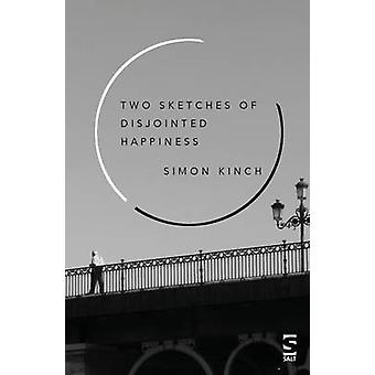 Two Sketches of Disjointed Happiness by Simon Kinch - 9781784631109 B