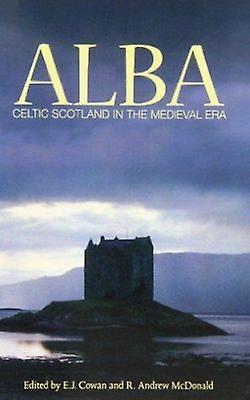 Alba - Celtic Scotland in the Medieval Era by E.J. Cowan - R. Andrew M