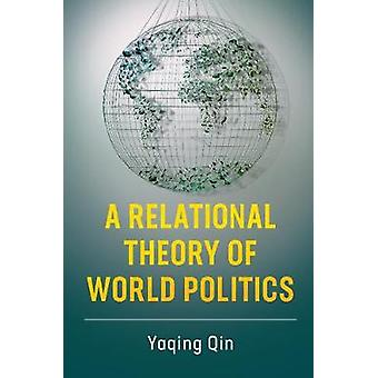 A Relational Theory of World Politics by Yaqing Qin - 9781316634257 B