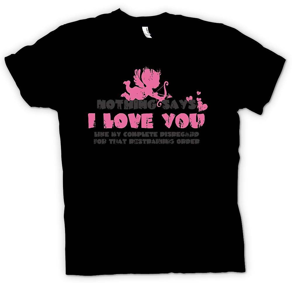 Womens T-shirt - Nothing Says I Love You Like My Disregard For The Restraining Order