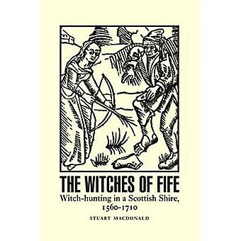 The Witches of Fife - Witch-Hunting in a Scottish Shire - 1560-1710 by