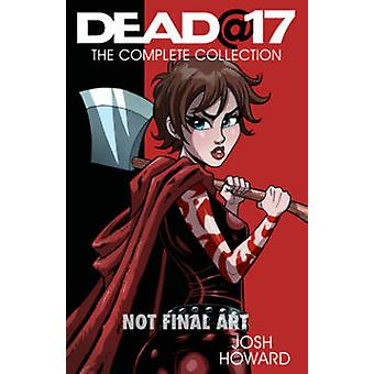 Dead @ 17 - The Complete Collection by Josh Howard - Josh Howard - 978