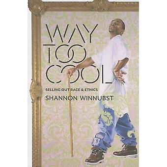 Way Too Cool - Selling Out Race and Ethics by Shannon Winnubst - 97802