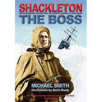 Shackleton - The Boss - The Remarkable Adventures of a Heroic Antarcti