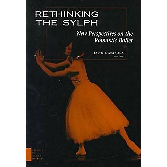 Rethinking the Sylph - New Perspective on the Romantic Ballet by Lynn