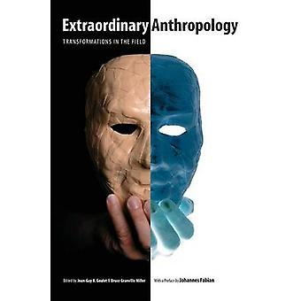 Extraordinary Anthropology - Transformations in the Field by Jean-Guy