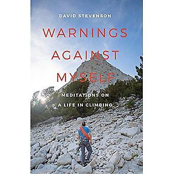 Warnungen vor mir: Meditationen über ein Leben im Klettern