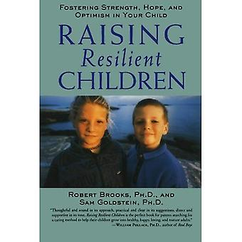 Raising Resilient Children: Fostering Strength, Hope and Optimism in Your Child