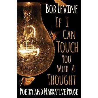 If I Can Touch You with a Thought: Poetry and Narrative Prose