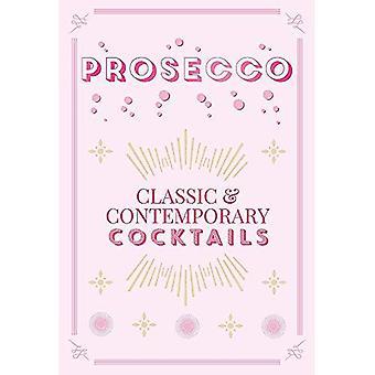 Prosecco Cocktails: classic & contemporary cocktails