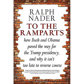 To The Ramparts: How Bush and Obama Paved the Way for the Trump Presidency, and Why It Isn't Too Late� to Reverse Course