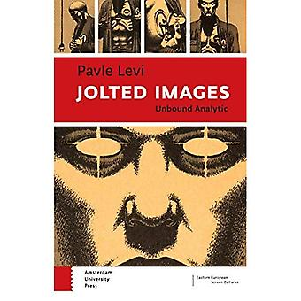 Jolted Images: Unbound Analytic (Eastern European Screen Cultures)