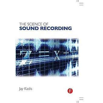 The Science of Sound Recording by Kadis & Jay