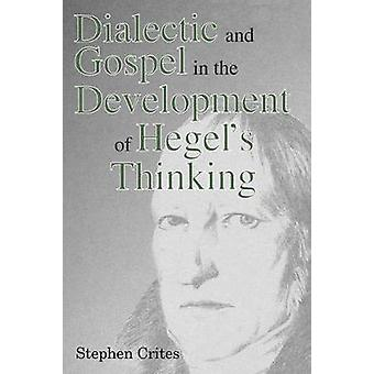 Dialectic and Gospel in the Development of Hegels Thinking by Crites & Stephen