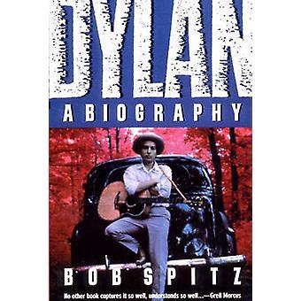 Dylan A Biography by Spitz & Bob