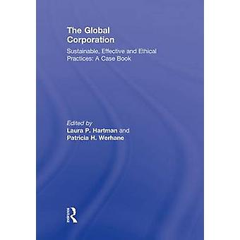 The Global Corporation  Sustainable Effective and Ethical Practices A Case Book by Hartman & Laura P.