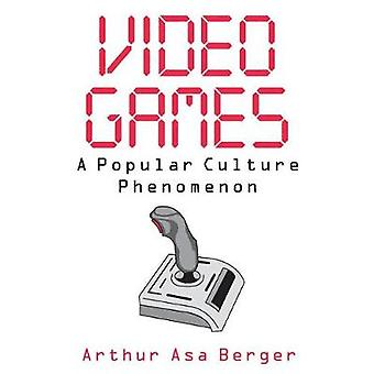 Video Games A Popular Culture Phenomenon by Berger & Arthur Asa