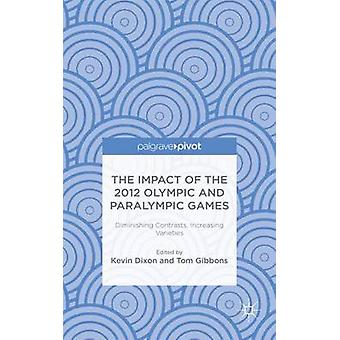 The Impact of the 2012 Olympic and Paralympic Games Diminishing Contrasts Increasing Varieties by Dixon & Kevin