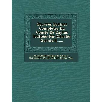 Oeuvres Badines Completes Du Comte de Caylus Editees Par Charles Garnier...... by Visse