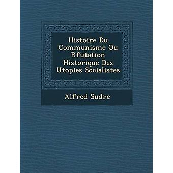Histoire Du Communisme Ou Rfutation Historique Des Utopies Socialistes by Sudre & Alfred
