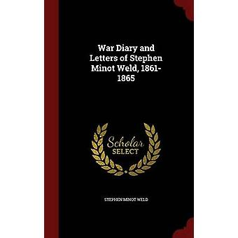 War Diary and Letters of Stephen Minot Weld 18611865 by Weld & Stephen Minot