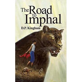 The Road to Imphal by Kingham & Diana